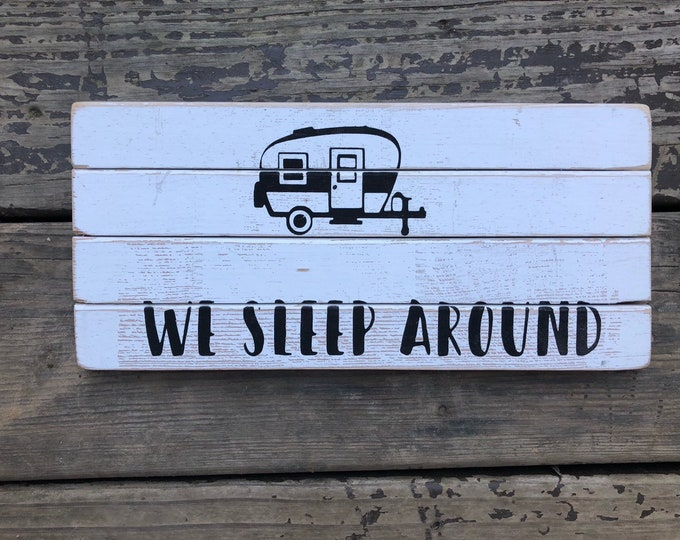 "We Sleep Around Funny Camper Sign (5 1/2"" x 12"") - Trailer Sign - Vintage Camper - Camping Decor - Rustic Wood Sign - Pallet Sign - Trailer"