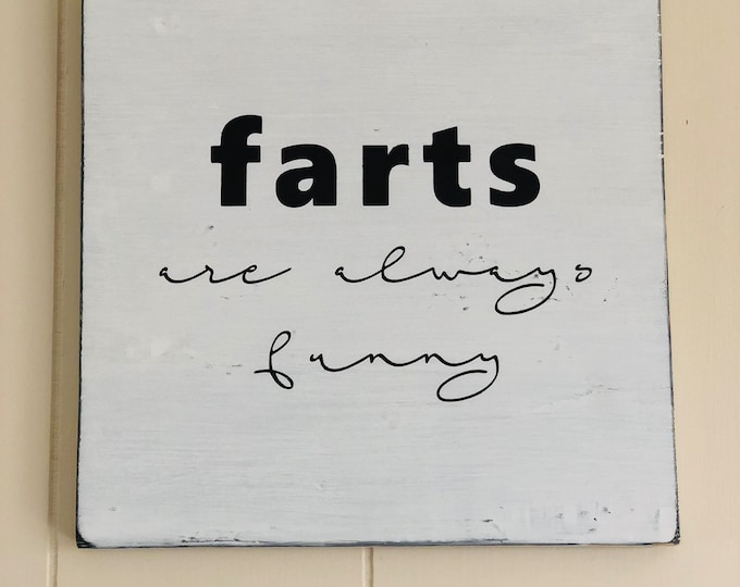 Funny Bathroom Sign - Farts are always funny - Rustic bathroom sign - Funny sign - Gift for new house