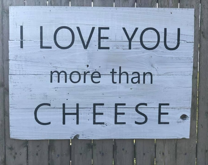 I love you more than cheese - Rustic wood sign - barnwood rustic sign - barn wood sign custom - custom personalized decor - cheese - sign