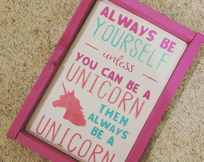 Always be yourself unless you can be a unicorn, then always be a unicorn pink framed sign for little girls room
