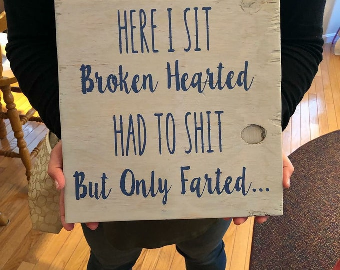 Here i sit broken hearted, had to shit but only farted | funny bathroom sign | poop jokes | bathroom decor | primitive decor | outhouse sign