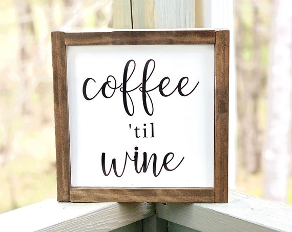 Coffee 'Til Wine | Coffee Bar Sign | Framed Wood Sign | Farmhouse Decor | Mothers Day Gift | Rustic Wood Sign | Gift for her