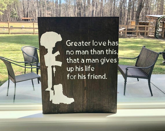 Greater love has no man than this, that a man gives up his life for his friend | Rustic Wood Sign | Military Wood Sign | Man Cave Gifts