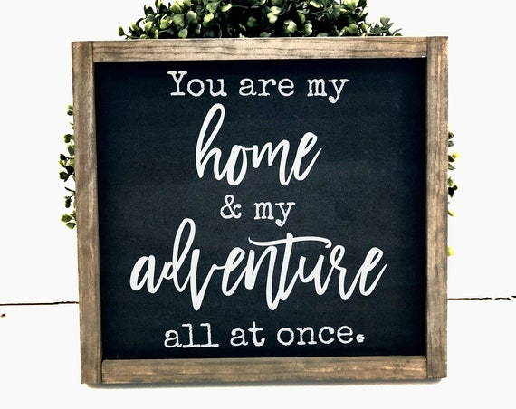 You Are My Home And My Adventure | Framed Farmhouse Sign | Wedding Present | Gift For Her | Anniversary Gift | Rustic Sign | Adventure