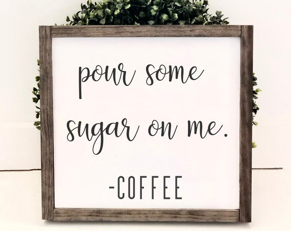 Coffee Bar Sign | Pour Some Sugar On Me | Framed Wood Sign | Farmhouse Decor | Mothers Day Gift | Rustic Wood Sign | Gift for her