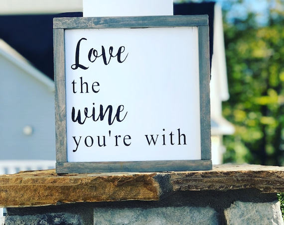 Love The WIne You're With | Framed Wood Sign | Farmhouse Decor | Gift for her | Rustic Wood Sign | Wine Lover