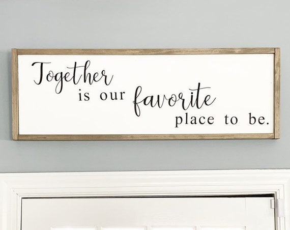 Together is Our Favorite Place To Be | Large Framed Wood Sign | Farmhouse Decor | Rustic Wood Sign | Anniversary Gift | Family Gift