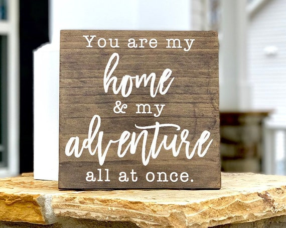 You Are My Home And My Adventure |Farmhouse Sign | Wedding Present | Gift For Her | Anniversary Gift | Rustic Sign | Adventure
