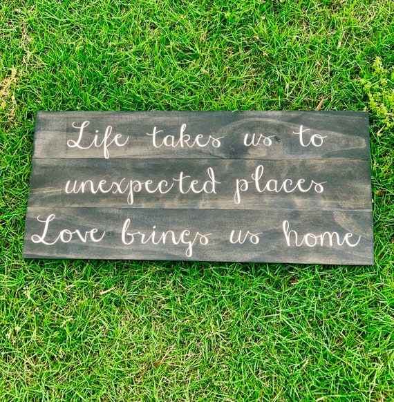 Life takes us to unexpected places love brings us home | Rustic wood sign | Home Decor