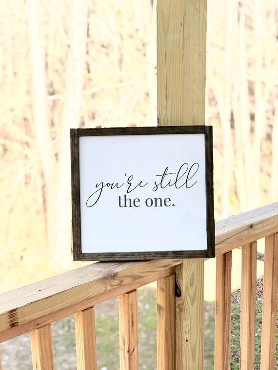 Still The One | Custom Wedding Sign | Framed Farmhouse Sign | Anniversary Gift | Rustic Sign | Home Decor