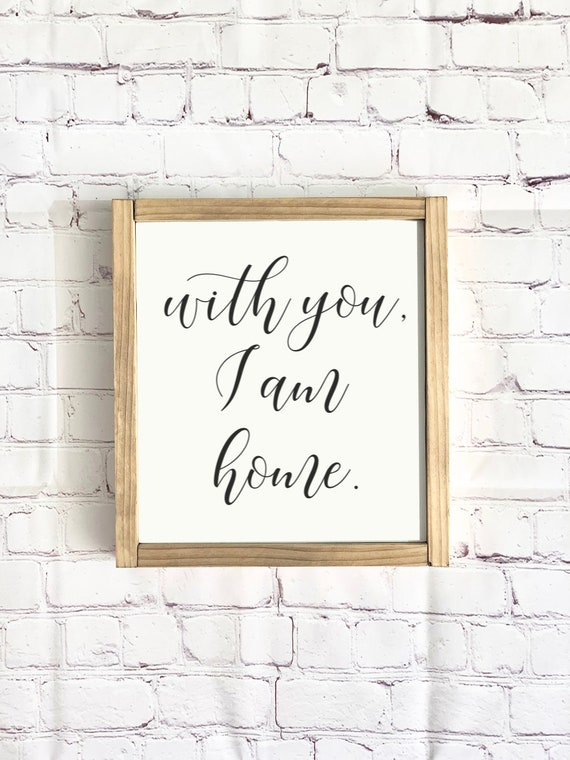 With you I am home | Framed Farmhouse Sign | Housewarming Gift | Family Sign | Anniversary Gift | Rustic Sign | Home