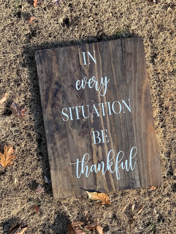 In Every Situation Be Thankful | Rustic wood sign | Home Decor | Christmas Gift | Anniversary Gift | Wedding Decor | Farmhouse | Wood Sign