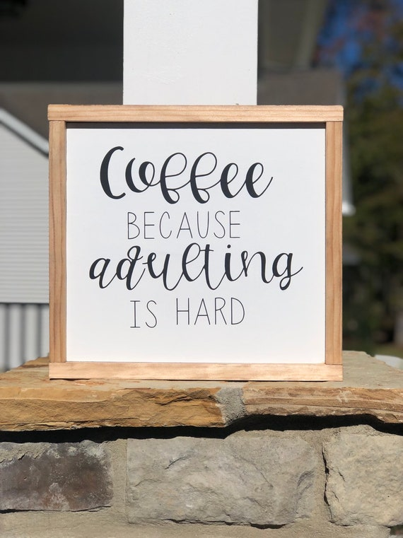 Coffee Because Adulting Is Hard | Framed Wood Sign | Farmhouse Decor | Mothers Day Gift | Rustic Wood Sign | Coffee Bar Sign