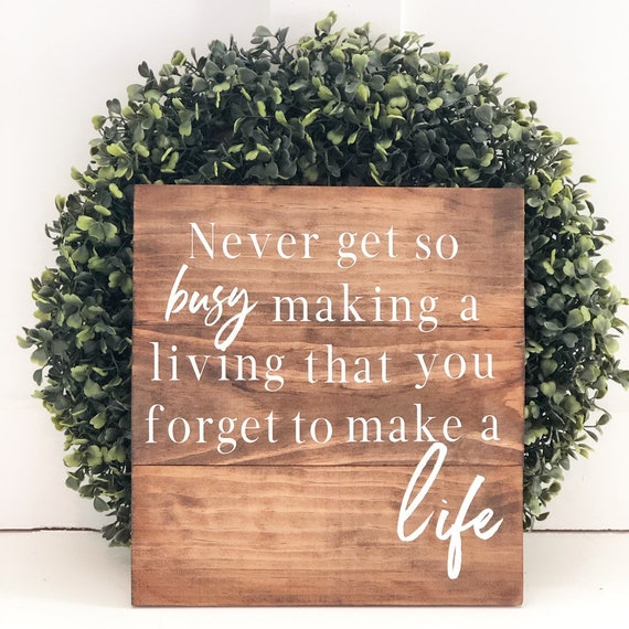Never get so busy making a living that you forget to make a life | Pallet Sign | Rustic Wood Sign | Inspirational Quote | Farmhouse | Home D