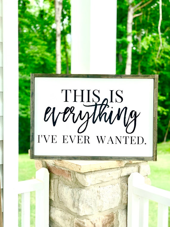 This Is Everything I've Ever Wanted| Large Framed Sign | Rustic Decor | Anniversary Gift | Wedding Gift | Farmhouse Decor