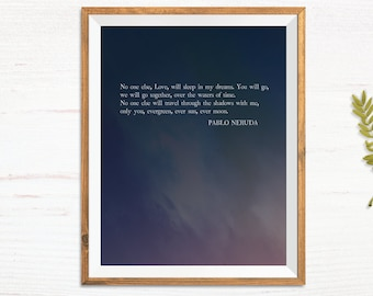 Pablo Neruda Quote Wall Art - No one else, Love, will sleep in my dreams - Romantic Poetry Print