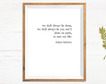 Pablo Neruda - We Shall Always Be Alone - Literary Quote Wall Art - Book Art Printable - Book Quote Print