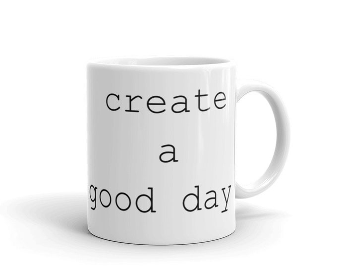 Create A Good Day Mug