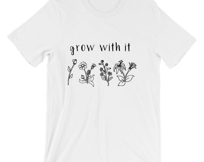 Grow With It   T-Shirt