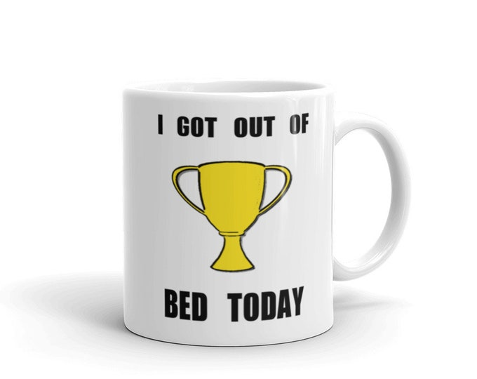 I Got Out of Bed Today Mug