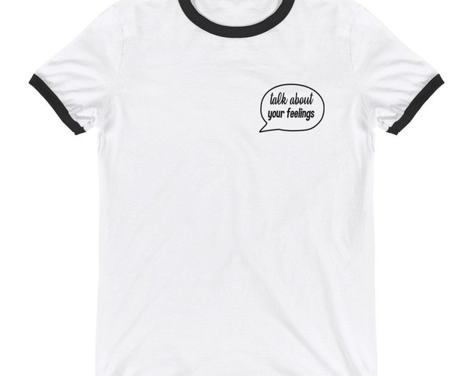 Talk About Your Feelings Ringer T-Shirt