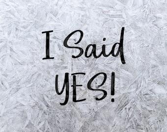 "Engagement SVG Cut File ""I Said YES!"""