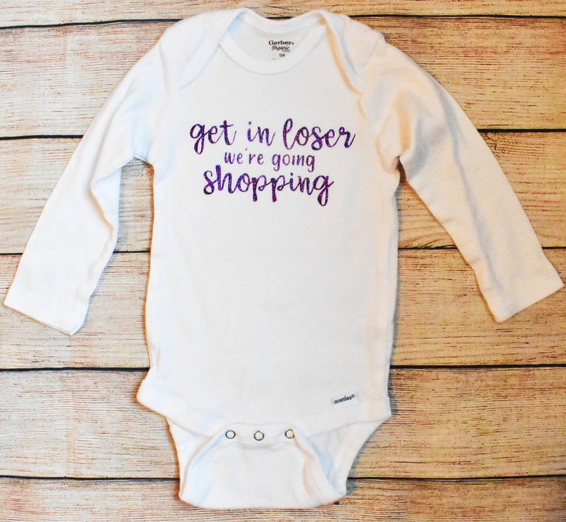 Get In Loser We/'re Going Shopping Baby BodysuitMean GirlsBaby ClothingBaby Shower Gifts