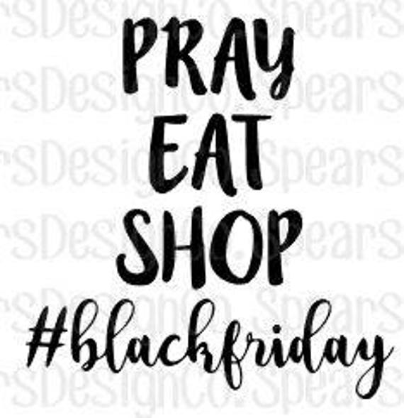 ca9e08470122 Pray Eat Shop Black Friday SVG-INSTANT DOWNLOAD-Digital Cut