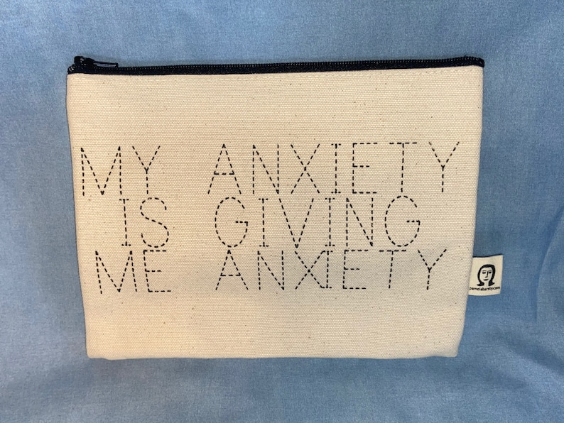 Canvas Pouch For Makeup Coins Accessories \u201c My Anxiety Is Giving Me Anxiety \u201c