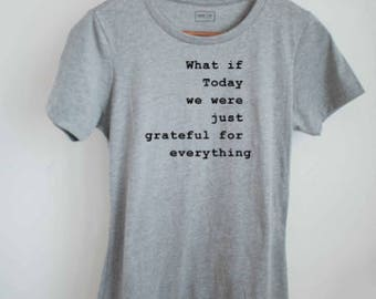 49750c06 What if today we were just grateful for everything, inspirational tee, motivational  t shirt, soft shirt, womens tshirt