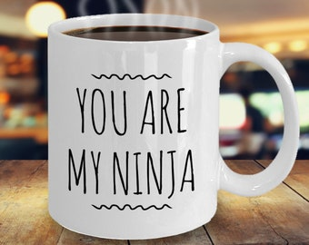 You Are My Ninja Mug Best Friend Gift BFF Funny Birthday For Guy Girlfriend Cup
