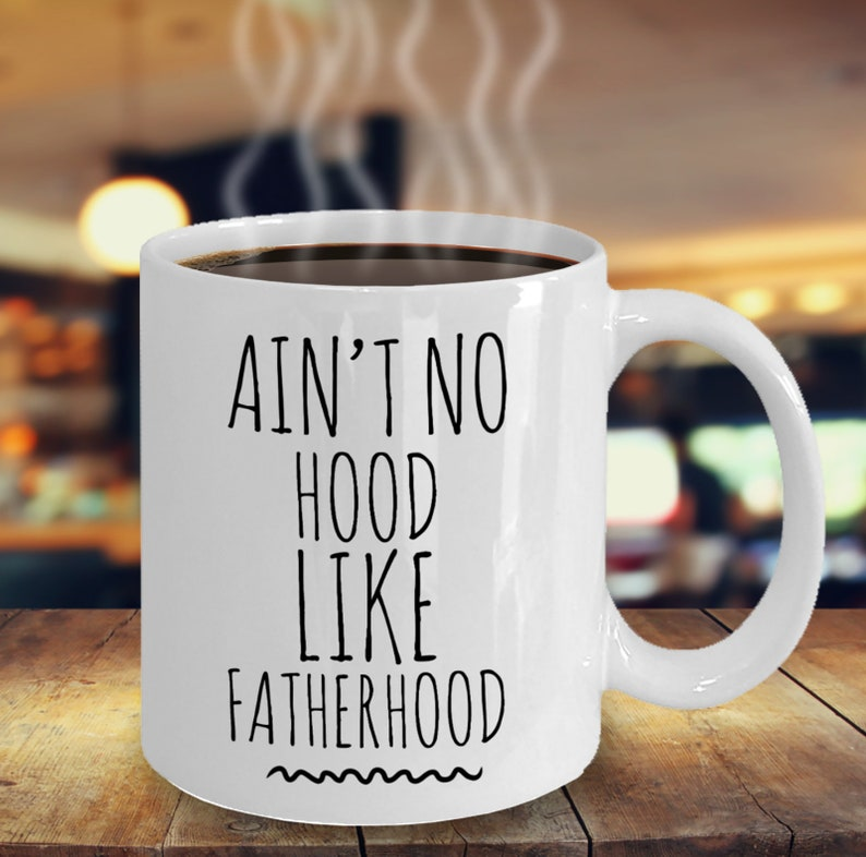 Dad Gifts Coffee Mug Aint No Hood Like Fatherhood