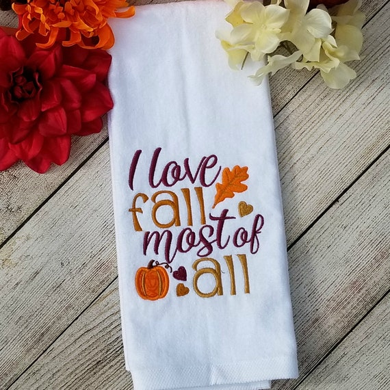 Fall Hand Towel I Love Fall Most Of All Fall Kitchen Towel Etsy
