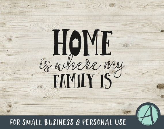 Home Is Where My Family Is Svg Home Svg Family Svg House Etsy