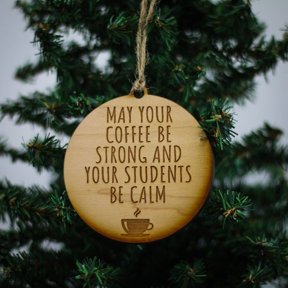 Coffee Christmas Ornaments.Teacher Ornament May Your Coffee Be Strong Teacher Gift Ornament For Teacher Gift For Teacher Christmas Ornament Tree Ornament Engraved