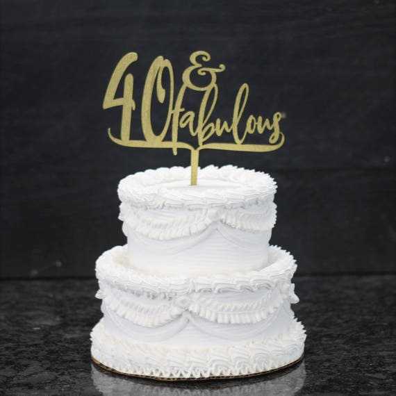 40 And Fabulous Birthday Cake Topper Custom Cake Toppers Etsy