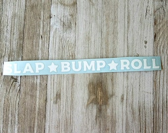 SLAP * BUMP * ROLL vinyl decal