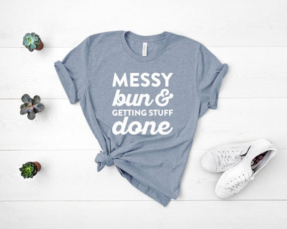 Messy Bun Women's Shirt, Mom Life, Graduate, College Grad, Mother's Day, For Her