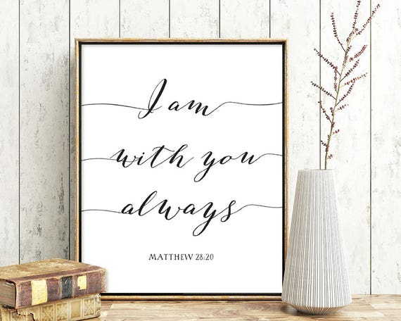 I am with you, always, Matthew 28:20, Bible verse, Religious quote,  Christian art, Inspirational quote, Bible quote, Printable poster