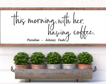 This morning with her having coffee Johnny Cash quote
