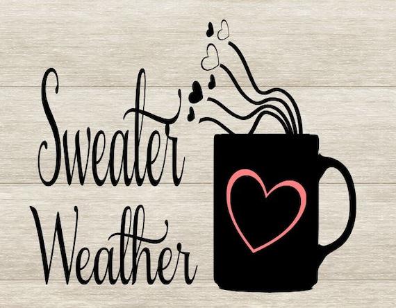Coffee svg- sweater weather svg- fall svg- coffee cup svg- cricut svg- svg  quotes- sayings svg- funny svg- winter svg cutting files-cricut