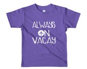 Always On Vacay Kids Travel Shirt (size 2-6)