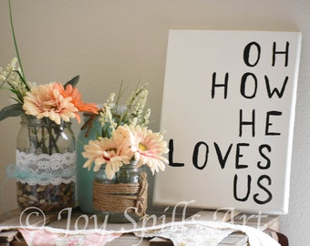Oh How He Loves Us by Joy Spills Art {9x12 original acrylic art on canvas}