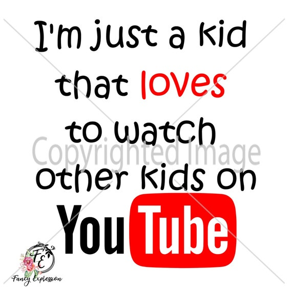 Just A Kid That Loves To Watch Other Kids On Youtube Svg Etsy