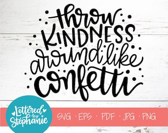 Throw Kindness Around Like Confetti SVG Cut File, kind svg, be kind, positive quote svg, kindness sayings, handlettered svg, for cricut