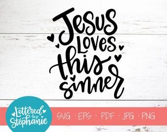 Jesus Loves This Sinner, SVG Cut File, digital file, svg, Bible svg, Christian, handlettered svg, for cricut, silhouette,  cut file, dxf