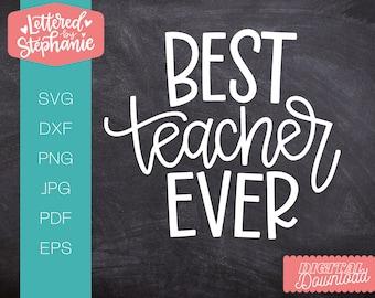 Best Teacher Ever SVG Cut File, great cut file for a teacher, teacher gift svg, teaching svg, handlettered svg, dxf