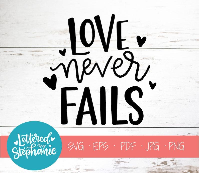 Love Never Fails Svg Cut File Digital File Svg Pdf Eps Etsy