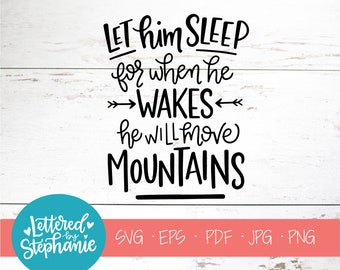 Let him sleep for when he wakes, move mountains svg , SVG Cut File, saying svg, nursery decor, boys room decor, handlettered svg, cricut