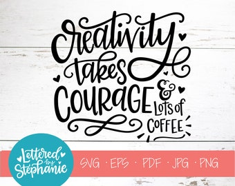 Maker svg, creative svg, Creativity takes courage & lots of coffee, SVG Cut File, handlettered svg, dxf